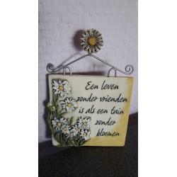 Spreukenbordje - Een leven zonder vrienden is als een tuin zonder bloemen