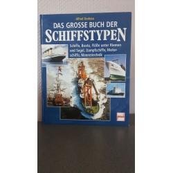Das Grosse Buch der Schiffstypen Schiffe, Boote, Flösse unter Riemen und Segel, Dampdschiffe, Motorschi