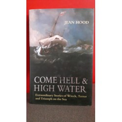 Come hell & high water - Extraordinary Stories of Wreck, Terror and Triumph on the Sea