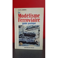 Le Modélisme ferroviaire - Guide pratique