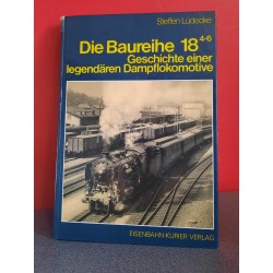 Die Baureihe 18 4-6 - Geschichte einer legendären Dampflokomotive