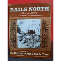 Rails North - The railroads of Alaska and the Yukon